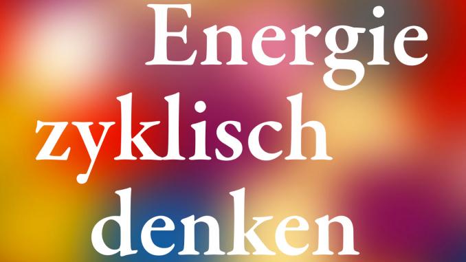 Literaturquelle: Buch Energie zyklisch denken (Andreas Kießling und Gunnar Hartmann)